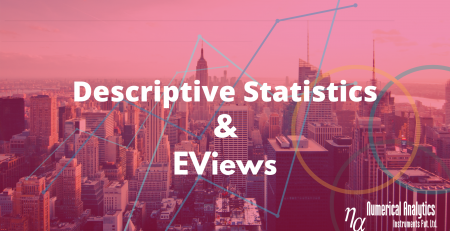 Descriptive Statistics and EViews